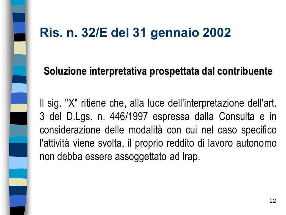 22 Ris.n. 32/E del 31 gennaio 2002 Soluzione interpretativa prospettata dal contribuente Il sig.