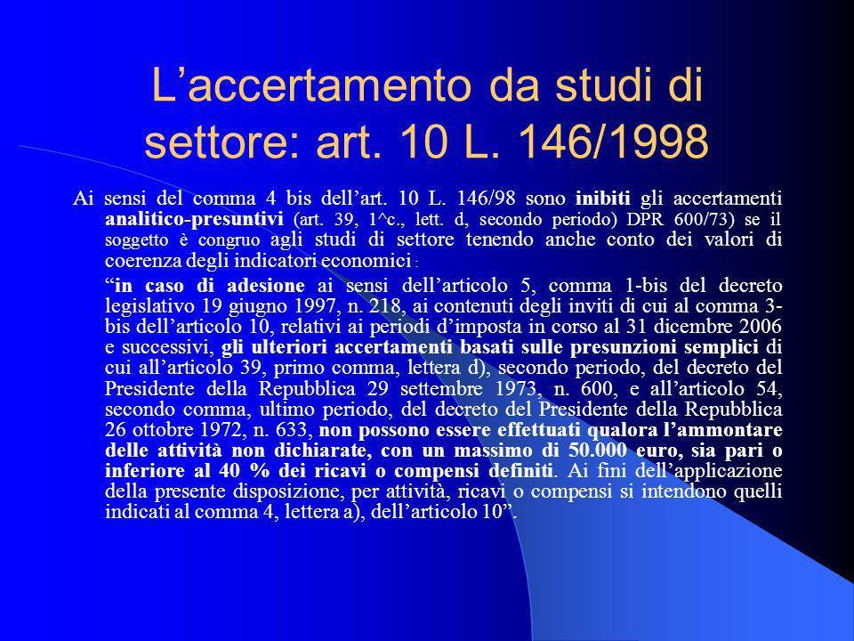 Laccertamento da studi di settore: art. 10 L. 146/1998 Ai sensi del comma 4 bis dellart. 10 L. 146/98 sono inibiti gli accertamenti analitico-presunti
