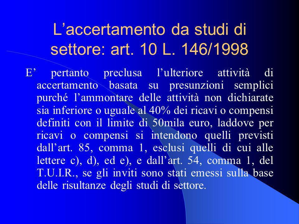 Laccertamento da studi di settore: art. 10 L. 146/1998 E pertanto preclusa lulteriore attività di accertamento basata su presunzioni semplici purché l