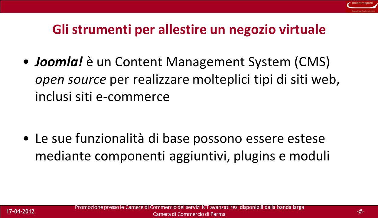 Promozione presso le Camere di Commercio dei servizi ICT avanzati resi disponibili dalla banda larga Camera di Commercio di Parma 17-04-201212 Gli strumenti per allestire un negozio virtuale Joomla.