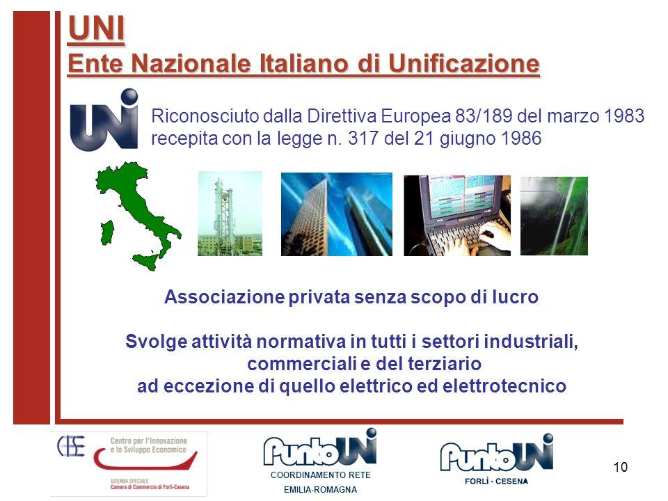 10 UNI Ente Nazionale Italiano di Unificazione Riconosciuto dalla Direttiva Europea 83/189 del marzo 1983 recepita con la legge n. 317 del 21 giugno 1