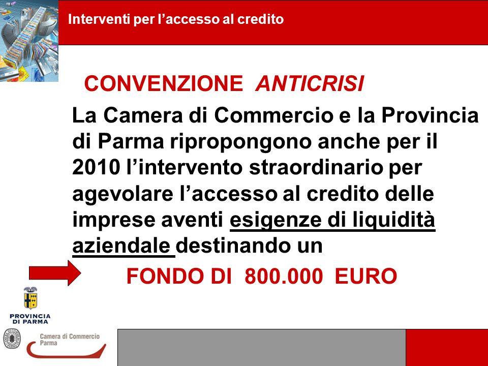 CONVENZIONE ANTICRISI La Camera di Commercio e la Provincia di Parma ripropongono anche per il 2010 lintervento straordinario per agevolare laccesso a