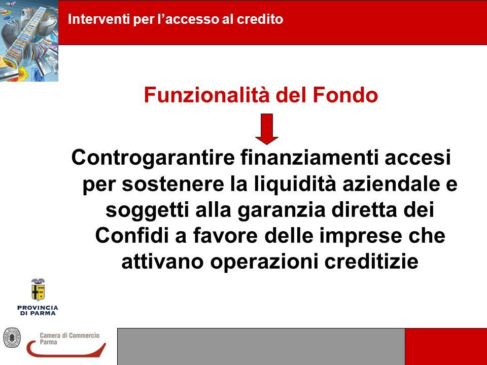 Interventi per laccesso al credito Funzionalità del Fondo Controgarantire finanziamenti accesi per sostenere la liquidità aziendale e soggetti alla ga
