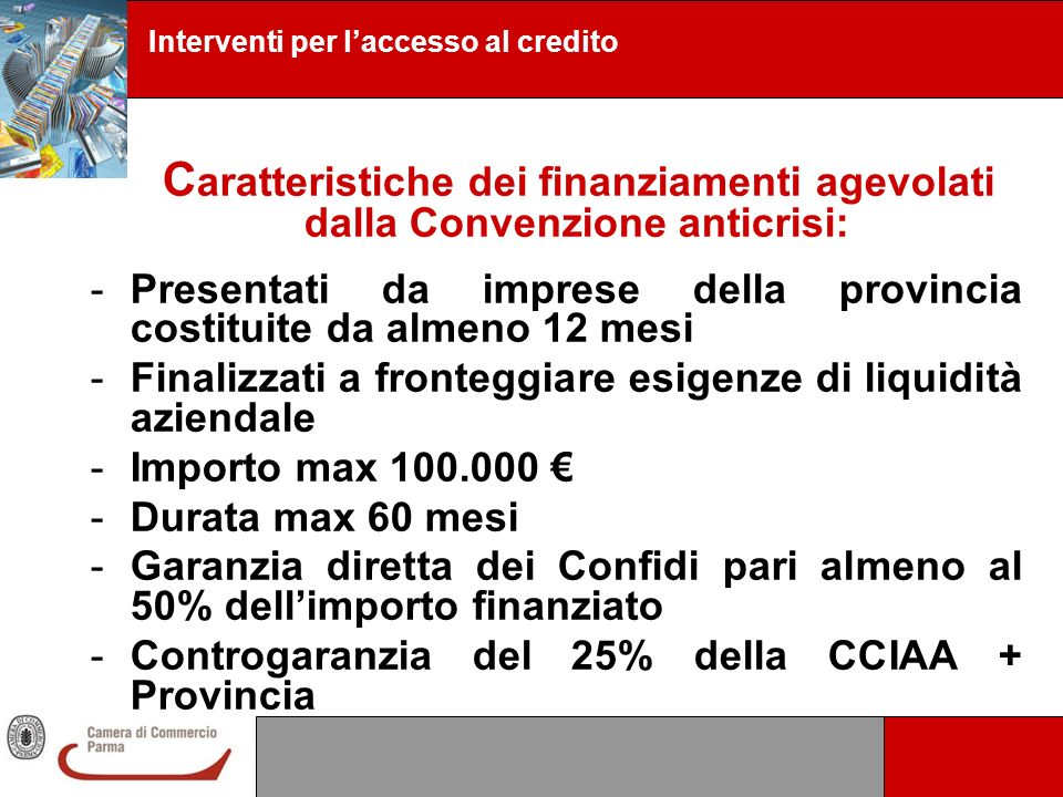 Interventi per laccesso al credito C aratteristiche dei finanziamenti agevolati dalla Convenzione anticrisi: -Presentati da imprese della provincia co