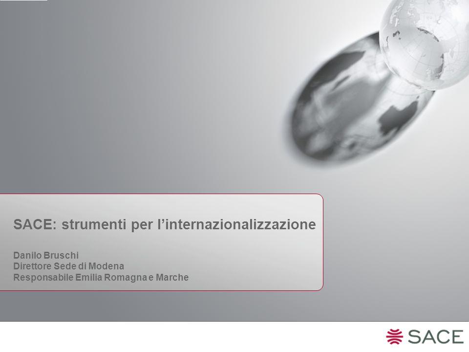 SACE: strumenti per linternazionalizzazione Danilo Bruschi Direttore Sede di Modena Responsabile Emilia Romagna e Marche