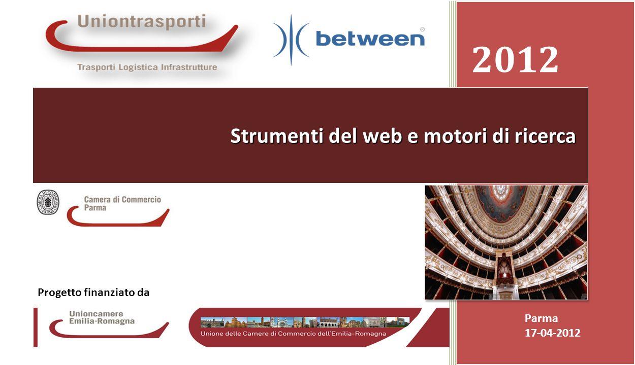 Promozione presso le Camere di Commercio dei servizi ICT avanzati resi disponibili dalla banda larga Camera di Commercio di Parma 17-04-20121 2012 Parma 17-04-2012 Strumenti del web e motori di ricerca Progetto finanziato da