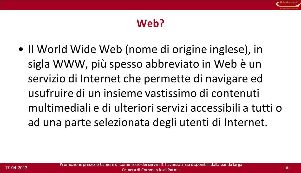 Promozione presso le Camere di Commercio dei servizi ICT avanzati resi disponibili dalla banda larga Camera di Commercio di Parma 17-04-20127 I contenuti del Web