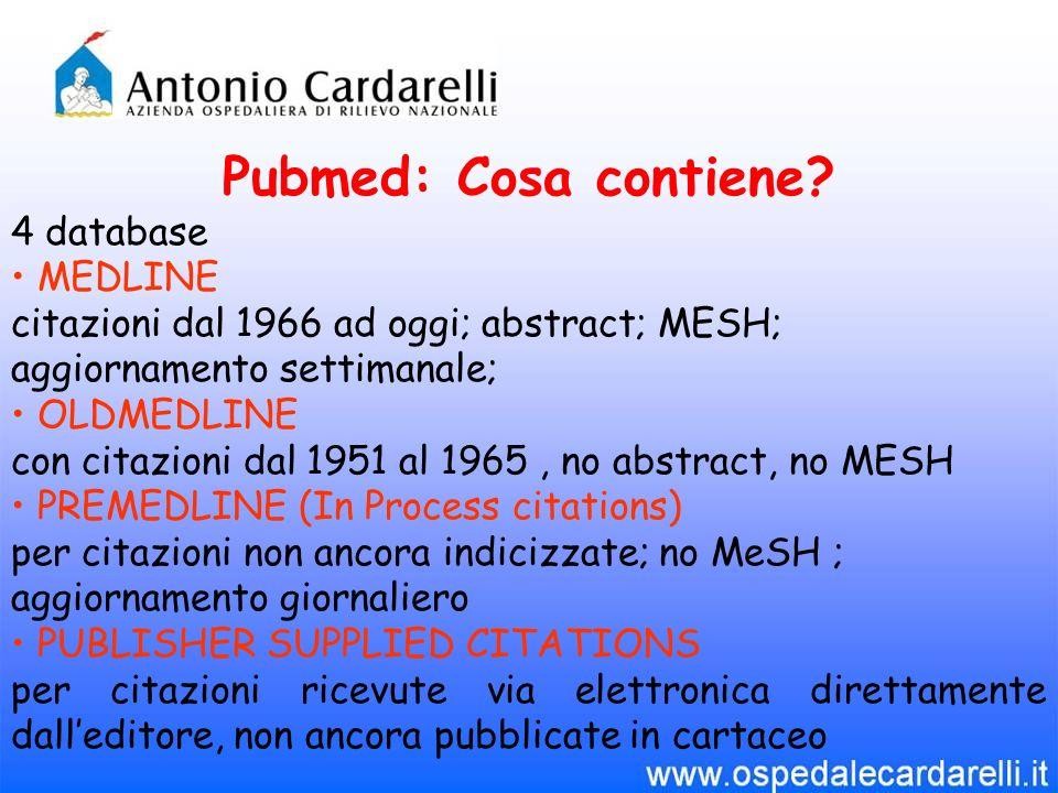 Pubmed: Cosa contiene? 4 database MEDLINE citazioni dal 1966 ad oggi; abstract; MESH; aggiornamento settimanale; OLDMEDLINE con citazioni dal 1951 al