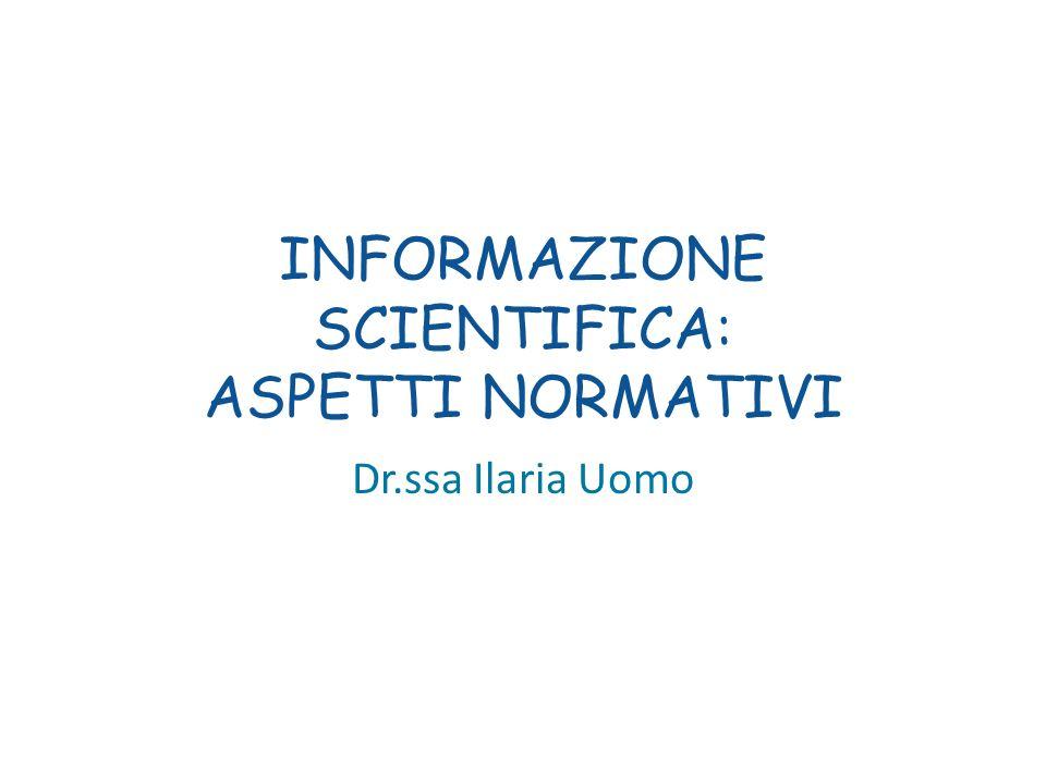 INFORMAZIONE SCIENTIFICA: ASPETTI NORMATIVI Dr.ssa Ilaria Uomo