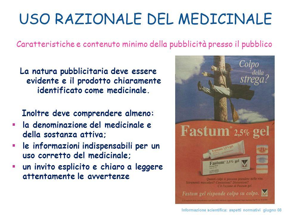 La natura pubblicitaria deve essere evidente e il prodotto chiaramente identificato come medicinale. Inoltre deve comprendere almeno: la denominazione