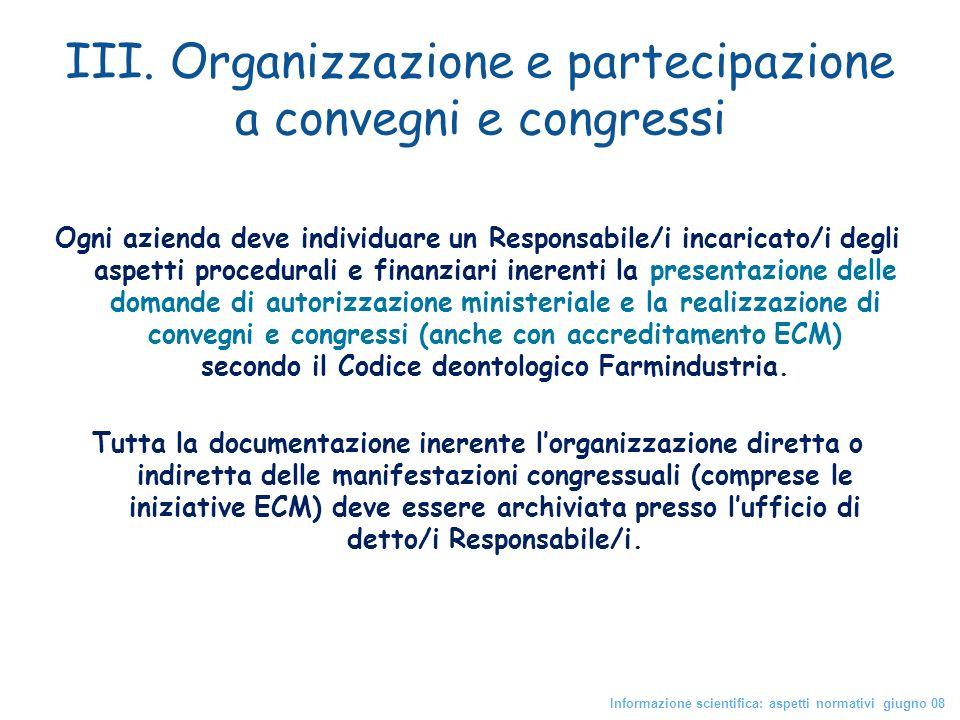 III. Organizzazione e partecipazione a convegni e congressi Ogni azienda deve individuare un Responsabile/i incaricato/i degli aspetti procedurali e f