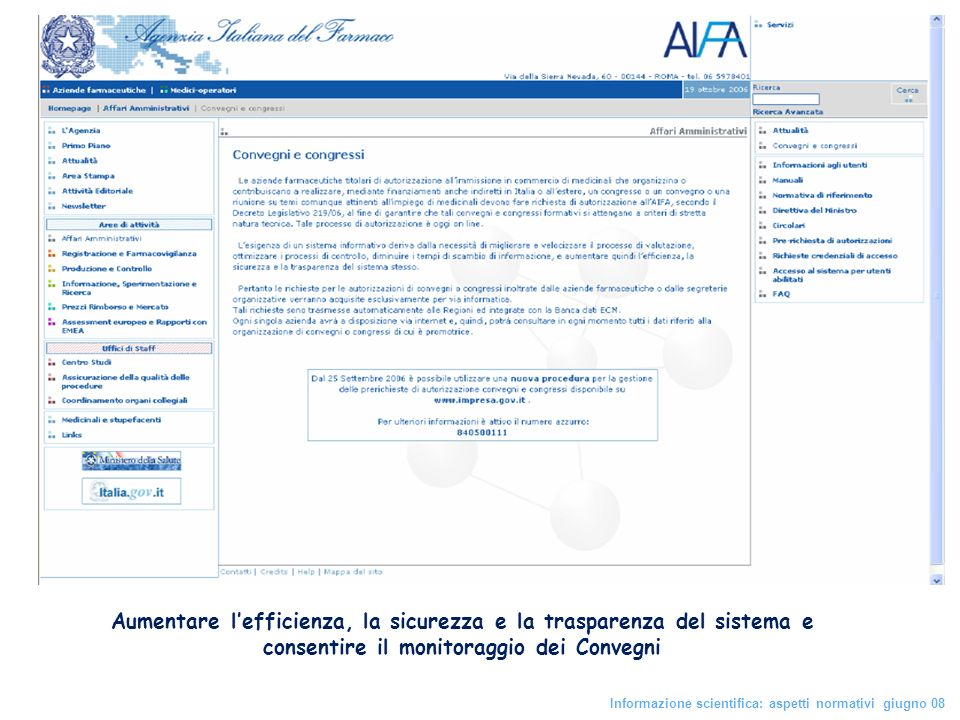 Aumentare lefficienza, la sicurezza e la trasparenza del sistema e consentire il monitoraggio dei Convegni Informazione scientifica: aspetti normativi