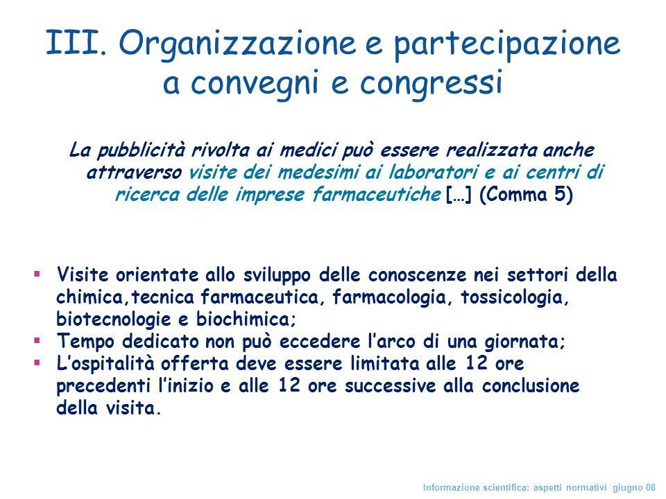 III. Organizzazione e partecipazione a convegni e congressi La pubblicità rivolta ai medici può essere realizzata anche attraverso visite dei medesimi