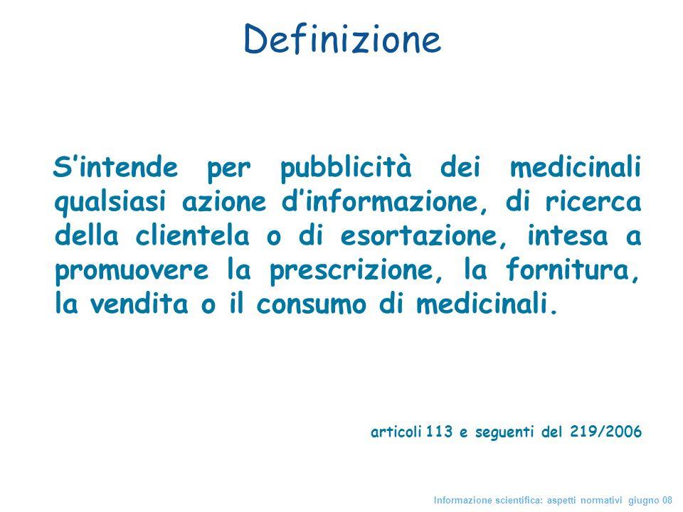 Definizione Sintende per pubblicità dei medicinali qualsiasi azione dinformazione, di ricerca della clientela o di esortazione, intesa a promuovere la