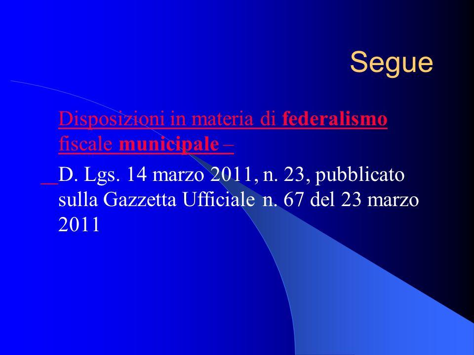 Segue Disposizioni in materia di federalismo fiscale municipale – D. Lgs. 14 marzo 2011, n. 23, pubblicato sulla Gazzetta Ufficiale n. 67 del 23 marzo