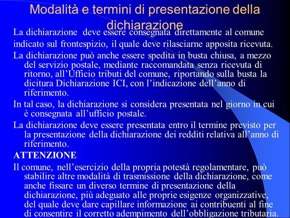 Modalità e termini di presentazione della dichiarazione La dichiarazione deve essere consegnata direttamente al comune indicato sul frontespizio, il q
