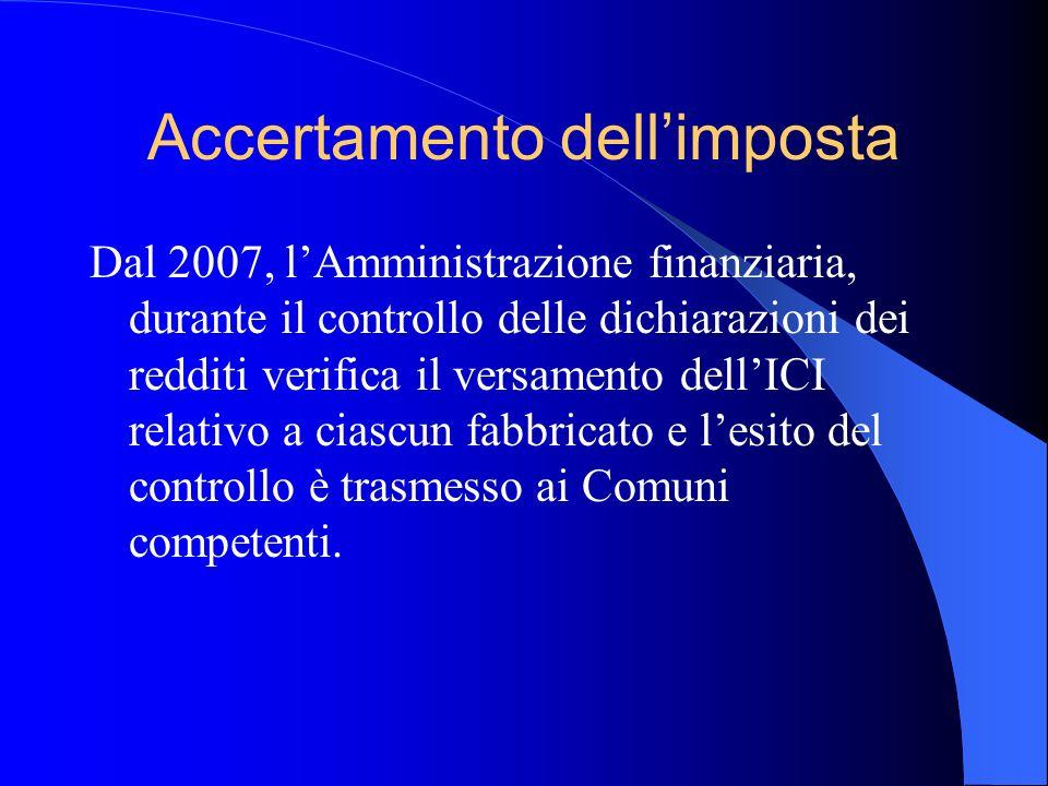 Accertamento dellimposta Dal 2007, lAmministrazione finanziaria, durante il controllo delle dichiarazioni dei redditi verifica il versamento dellICI r