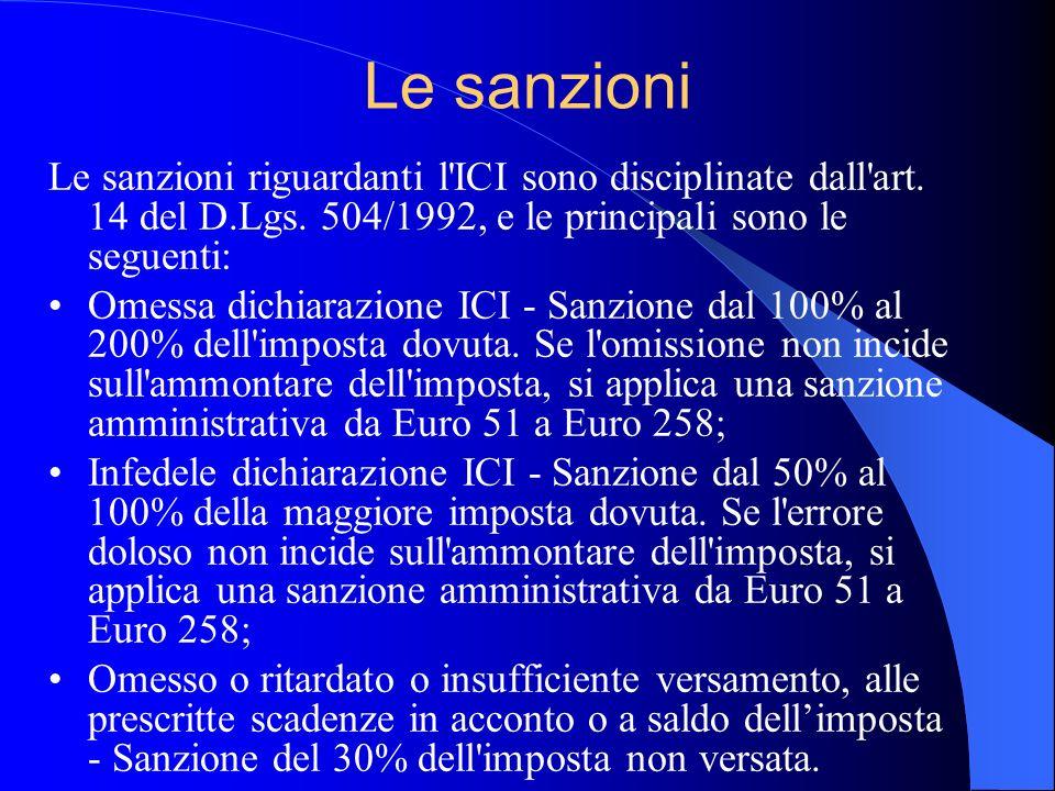 Le sanzioni Le sanzioni riguardanti l'ICI sono disciplinate dall'art. 14 del D.Lgs. 504/1992, e le principali sono le seguenti: Omessa dichiarazione I