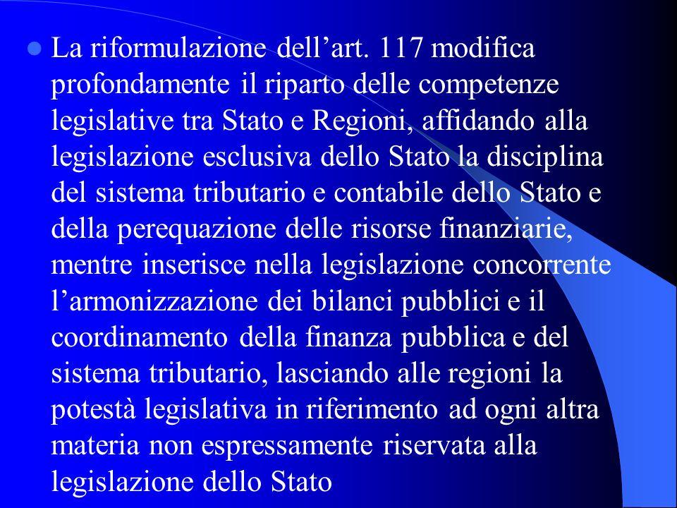 La riformulazione dellart. 117 modifica profondamente il riparto delle competenze legislative tra Stato e Regioni, affidando alla legislazione esclusi