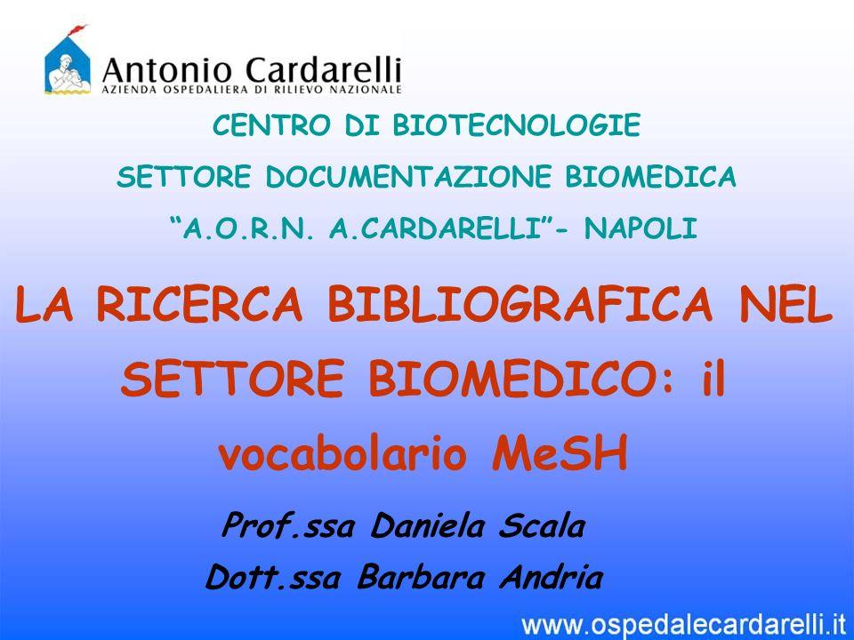 LA RICERCA BIBLIOGRAFICA NEL SETTORE BIOMEDICO: il vocabolario MeSH CENTRO DI BIOTECNOLOGIE SETTORE DOCUMENTAZIONE BIOMEDICA A.O.R.N.