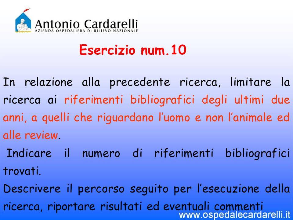 Esercizio num.10 In relazione alla precedente ricerca, limitare la ricerca ai riferimenti bibliografici degli ultimi due anni, a quelli che riguardano luomo e non lanimale ed alle review.