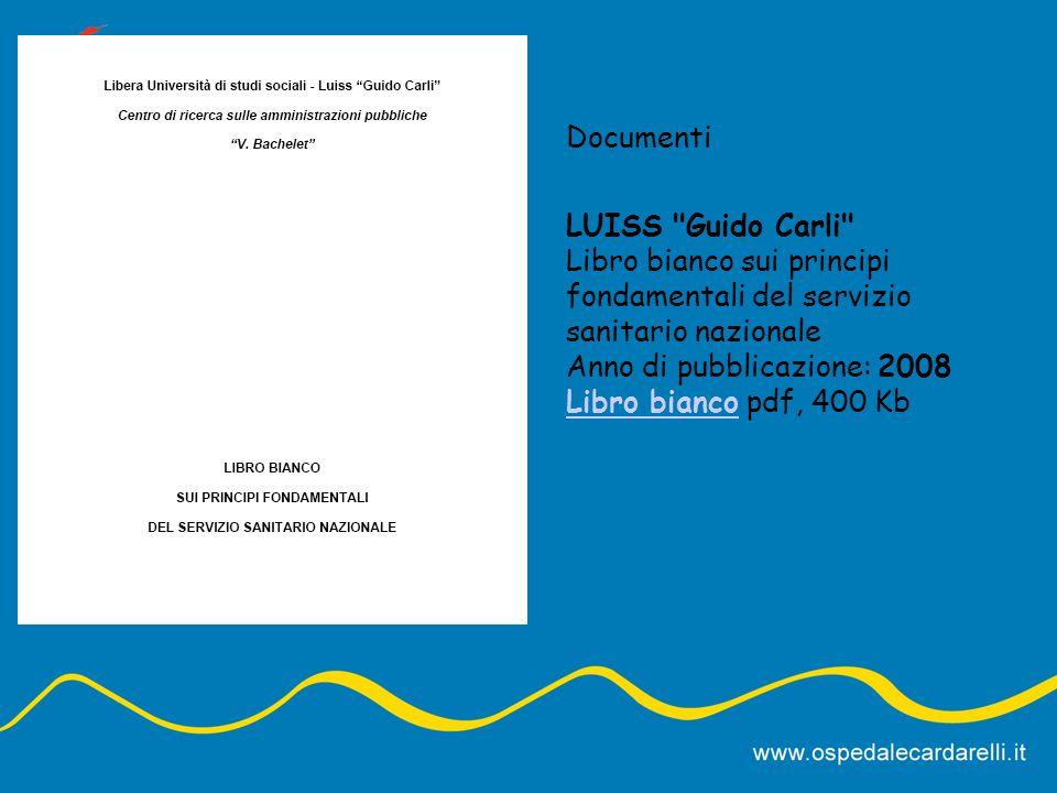 Documenti LUISS Guido Carli Libro bianco sui principi fondamentali del servizio sanitario nazionale Anno di pubblicazione: 2008 Libro bianco pdf, 400 Kb Libro bianco