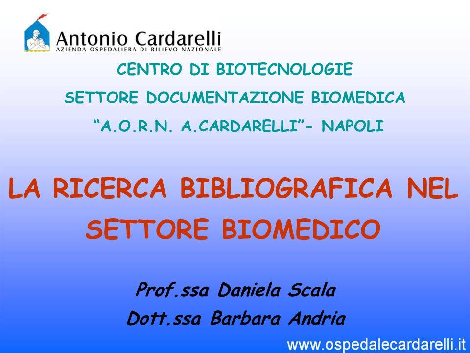 LA RICERCA BIBLIOGRAFICA NEL SETTORE BIOMEDICO CENTRO DI BIOTECNOLOGIE SETTORE DOCUMENTAZIONE BIOMEDICA A.O.R.N.