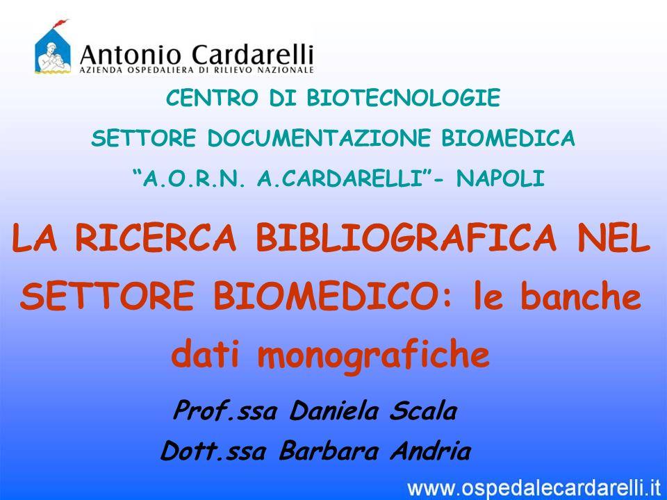 LA RICERCA BIBLIOGRAFICA NEL SETTORE BIOMEDICO: le banche dati monografiche CENTRO DI BIOTECNOLOGIE SETTORE DOCUMENTAZIONE BIOMEDICA A.O.R.N.