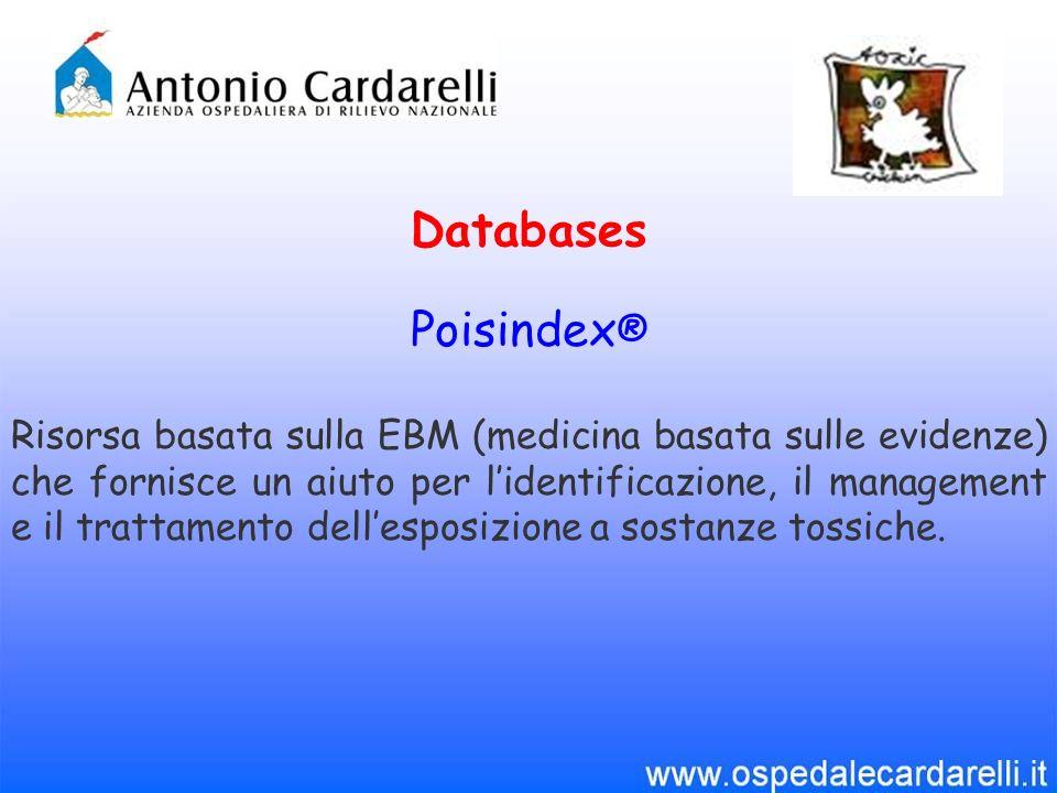 Poisindex ® Risorsa basata sulla EBM (medicina basata sulle evidenze) che fornisce un aiuto per lidentificazione, il management e il trattamento dellesposizione a sostanze tossiche.