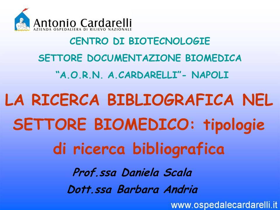 LA RICERCA BIBLIOGRAFICA NEL SETTORE BIOMEDICO: tipologie di ricerca bibliografica CENTRO DI BIOTECNOLOGIE SETTORE DOCUMENTAZIONE BIOMEDICA A.O.R.N.