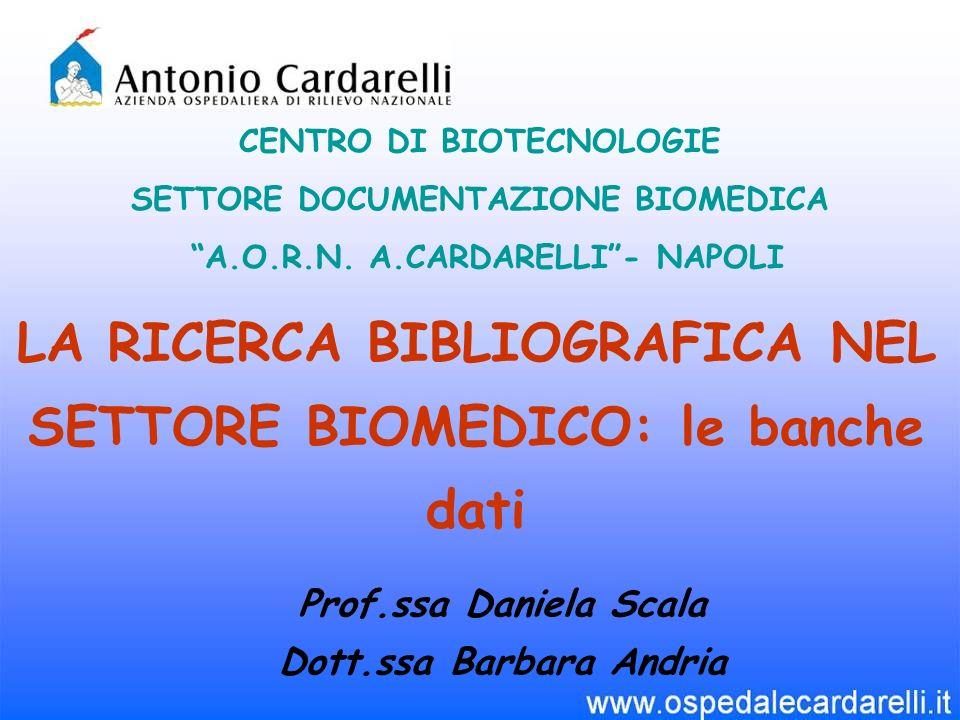 LA RICERCA BIBLIOGRAFICA NEL SETTORE BIOMEDICO: le banche dati CENTRO DI BIOTECNOLOGIE SETTORE DOCUMENTAZIONE BIOMEDICA A.O.R.N. A.CARDARELLI- NAPOLI