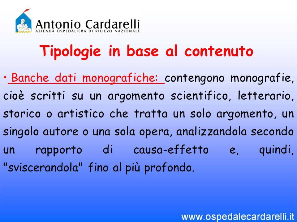 Tipologie in base al contenuto Banche dati monografiche: contengono monografie, cioè scritti su un argomento scientifico, letterario, storico o artist