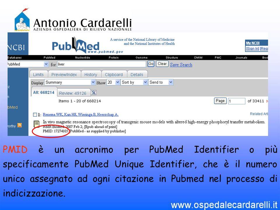 PMID è un acronimo per PubMed Identifier o più specificamente PubMed Unique Identifier, che è il numero unico assegnato ad ogni citazione in Pubmed ne