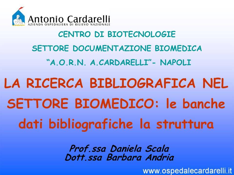 LA RICERCA BIBLIOGRAFICA NEL SETTORE BIOMEDICO: le banche dati bibliografiche la struttura CENTRO DI BIOTECNOLOGIE SETTORE DOCUMENTAZIONE BIOMEDICA A.O.R.N.