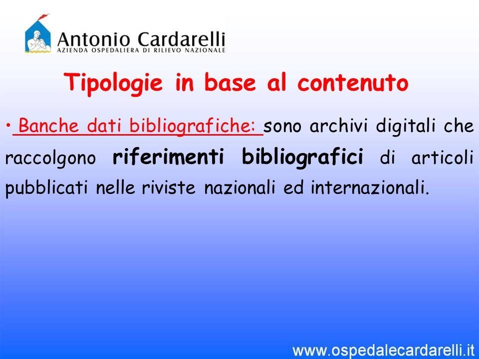Tipologie in base al contenuto Banche dati bibliografiche: sono archivi digitali che raccolgono riferimenti bibliografici di articoli pubblicati nelle riviste nazionali ed internazionali.