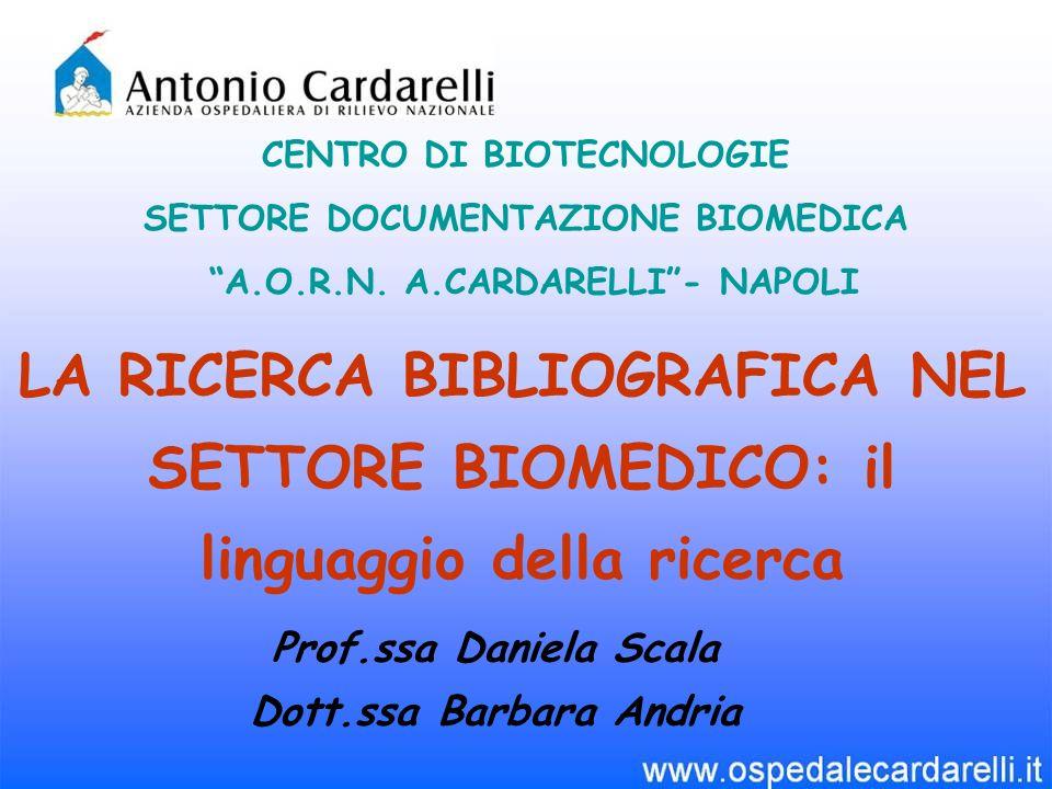 LA RICERCA BIBLIOGRAFICA NEL SETTORE BIOMEDICO: il linguaggio della ricerca CENTRO DI BIOTECNOLOGIE SETTORE DOCUMENTAZIONE BIOMEDICA A.O.R.N.