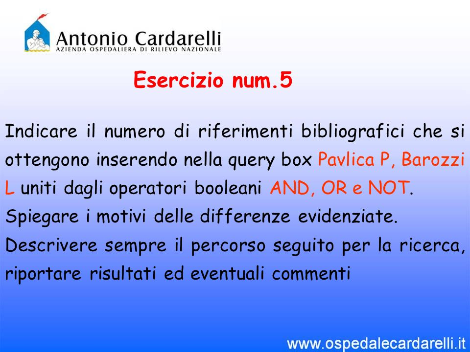 Esercizio num.5 Indicare il numero di riferimenti bibliografici che si ottengono inserendo nella query box Pavlica P, Barozzi L uniti dagli operatori booleani AND, OR e NOT.