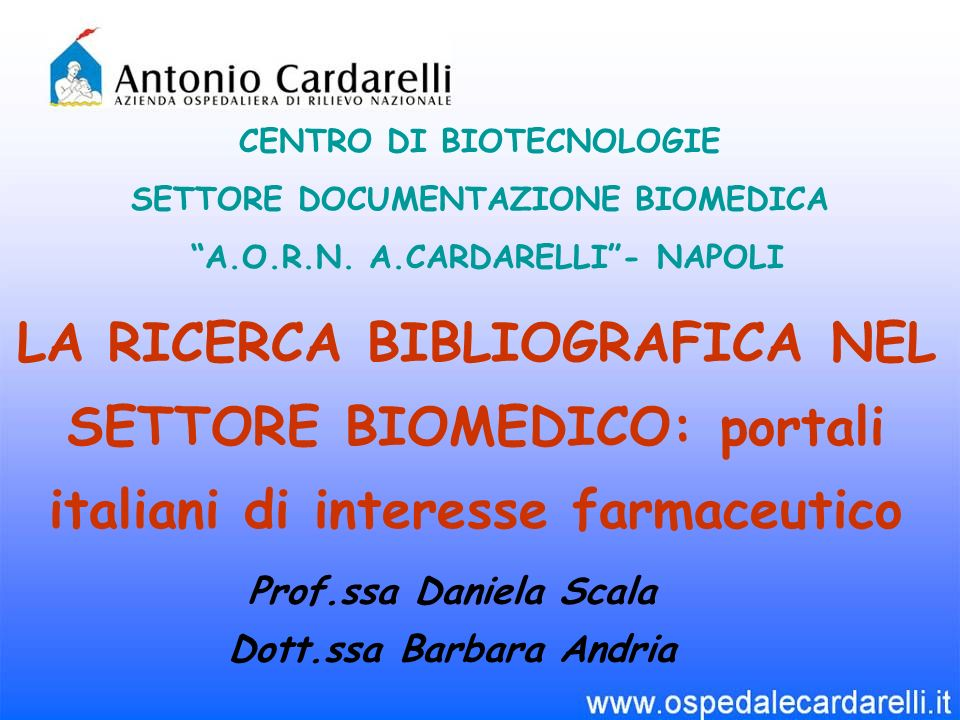 LA RICERCA BIBLIOGRAFICA NEL SETTORE BIOMEDICO: portali italiani di interesse farmaceutico CENTRO DI BIOTECNOLOGIE SETTORE DOCUMENTAZIONE BIOMEDICA A.