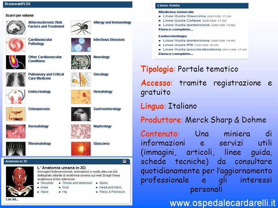 Tipologia: Portale tematico Accesso: tramite registrazione e gratuito Lingua: Italiano Produttore: Merck Sharp & Dohme Contenuto: Una miniera di infor