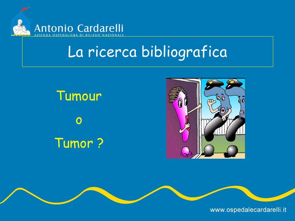 La ricerca bibliografica Tumour o Tumor ?