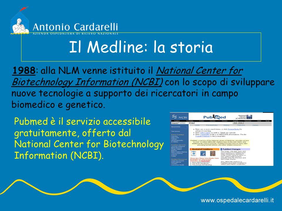 Il Medline: la storia 1988: alla NLM venne istituito il National Center for Biotechnology Information (NCBI) con lo scopo di sviluppare nuove tecnologie a supporto dei ricercatori in campo biomedico e genetico.