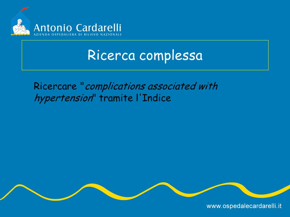 Ricerca complessa Ricercare complications associated with hypertension tramite l Indice