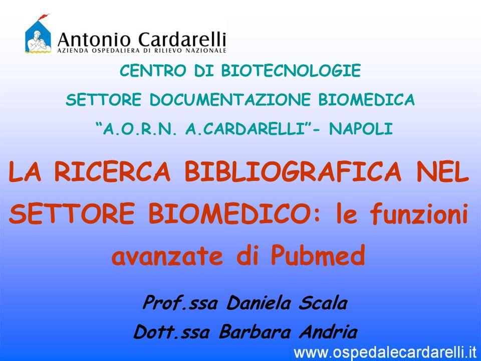 LA RICERCA BIBLIOGRAFICA NEL SETTORE BIOMEDICO: le funzioni avanzate di Pubmed CENTRO DI BIOTECNOLOGIE SETTORE DOCUMENTAZIONE BIOMEDICA A.O.R.N.