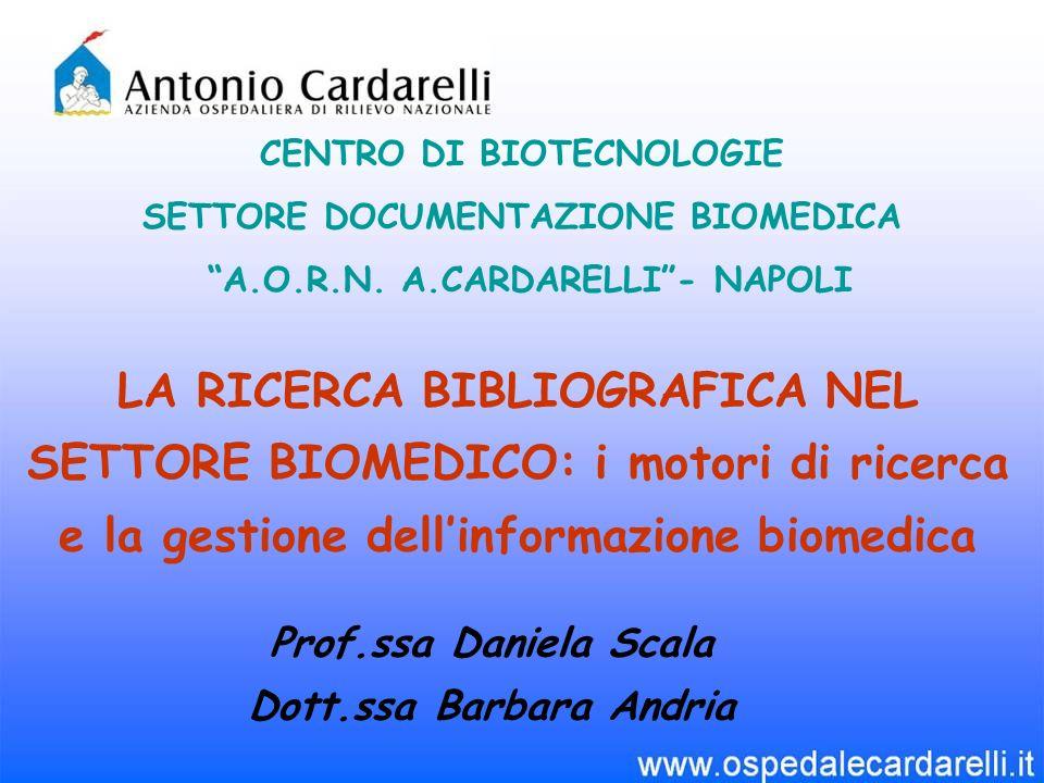 LA RICERCA BIBLIOGRAFICA NEL SETTORE BIOMEDICO: i motori di ricerca e la gestione dellinformazione biomedica CENTRO DI BIOTECNOLOGIE SETTORE DOCUMENTAZIONE BIOMEDICA A.O.R.N.