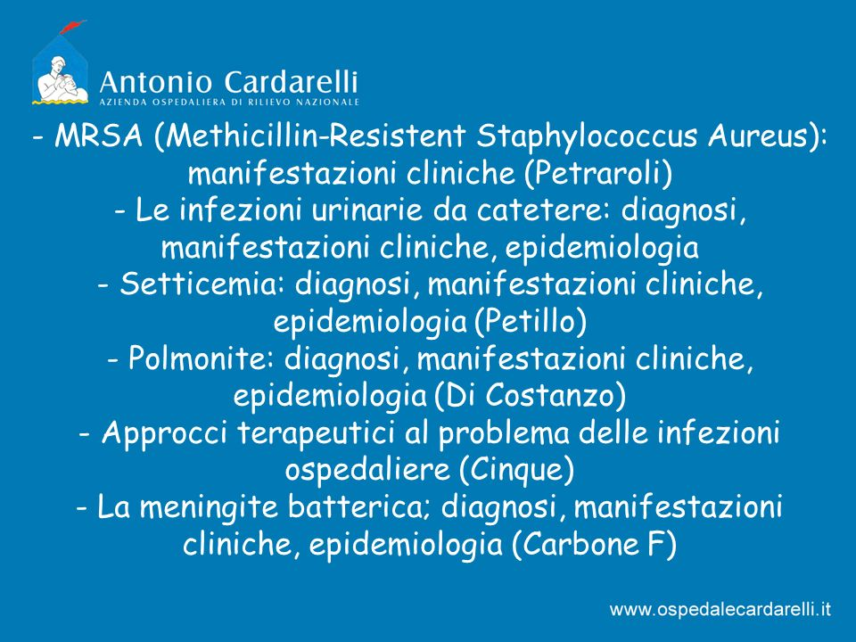 - MRSA (Methicillin-Resistent Staphylococcus Aureus): manifestazioni cliniche (Petraroli) - Le infezioni urinarie da catetere: diagnosi, manifestazion