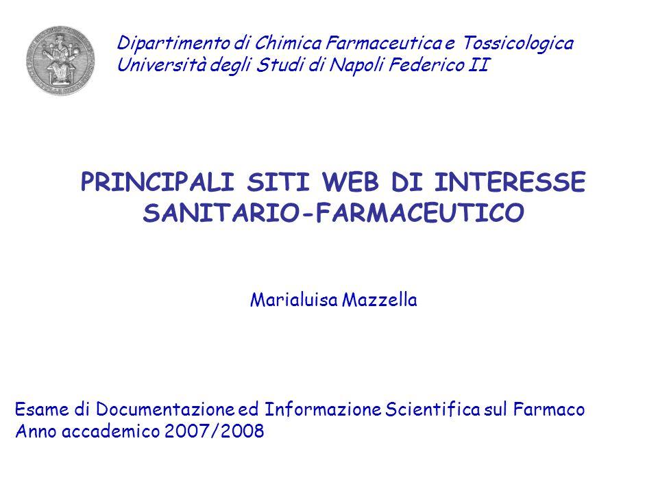 PRINCIPALI SITI WEB DI INTERESSE SANITARIO-FARMACEUTICO Marialuisa Mazzella Esame di Documentazione ed Informazione Scientifica sul Farmaco Anno accad
