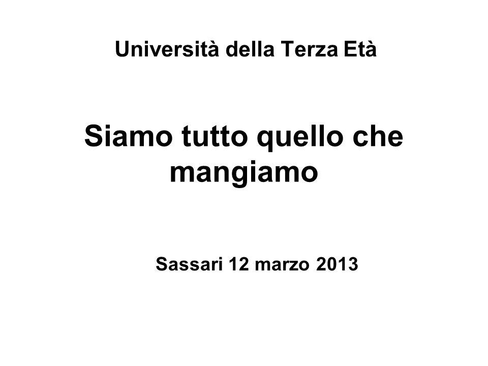Siamo tutto quello che mangiamo Università della Terza Età Sassari 12 marzo 2013
