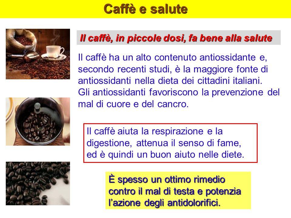 Caffè e salute Il caffè ha un alto contenuto antiossidante e, secondo recenti studi, è la maggiore fonte di antiossidanti nella dieta dei cittadini it