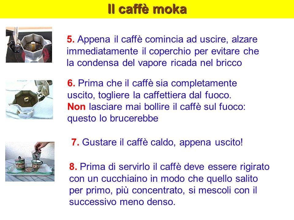 Il caffè moka 5. Appena il caffè comincia ad uscire, alzare immediatamente il coperchio per evitare che la condensa del vapore ricada nel bricco 6. Pr