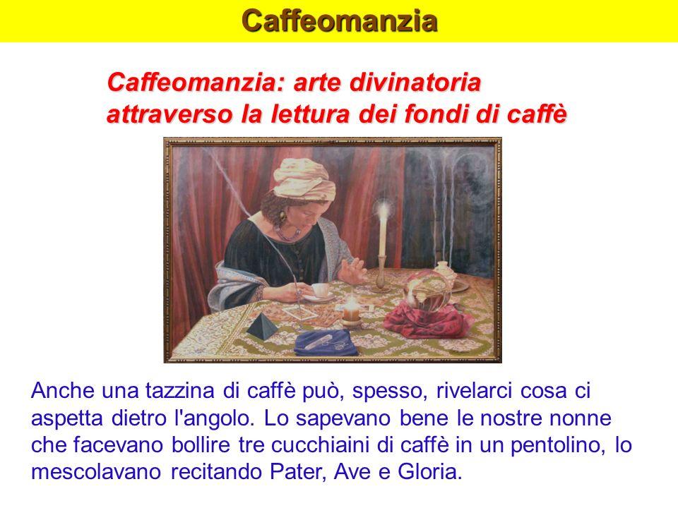Caffeomanzia Caffeomanzia: arte divinatoria attraverso la lettura dei fondi di caffè Anche una tazzina di caffè può, spesso, rivelarci cosa ci aspetta